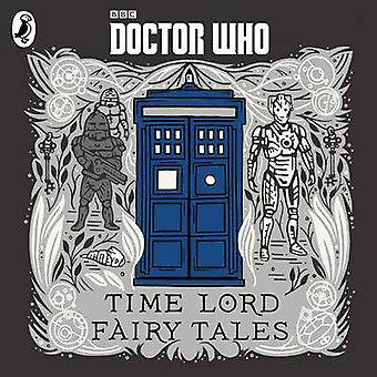 Doctor Who Time Lord Fairy Tales by Read by Adjoa Andoh & Read by Andrew Brooke & Read by Anne Reid & Read by Dan Starkey & Read by Ingrid Oliver & Read by Joanna Page & Read by Michelle Gomez & Read by Nicholas Briggs & Read by Paul Mc