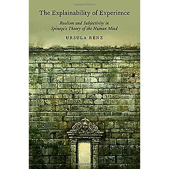 The Explainability of Experience - Realism and Subjectivity in Spinoza