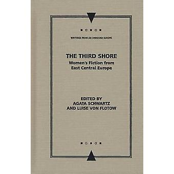 The Third Shore - Women's Fiction from East Central Europe by Agata Sc