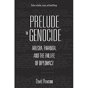 Prelude to Genocide - Arusha - Rwanda - and the Failure of Diplomacy b