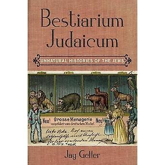 Bestiarium Judaicum - Storie innaturali degli ebrei di Jay Geller -