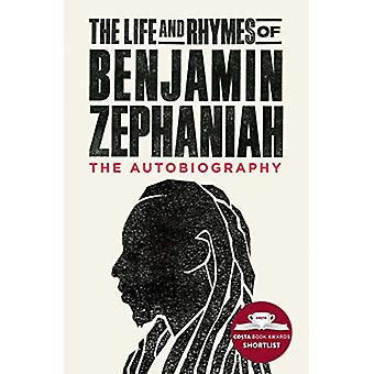 The Life and Rhymes of Benjamin Zephaniah - The Autobiography by Benja