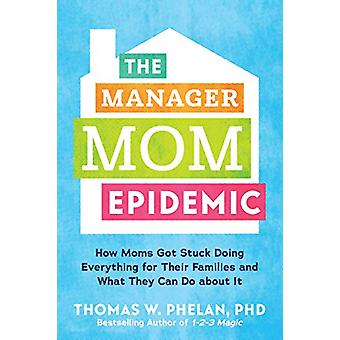 The Manager Mom Epidemic - How Moms Got Stuck Doing Everything for The
