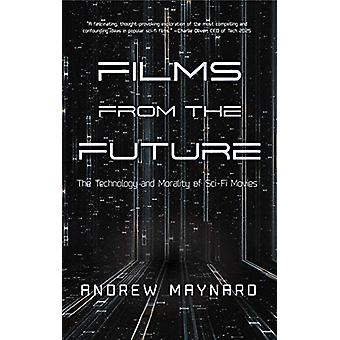 Films from the Future - The Technology and Morality of Sci-Fi Movies b
