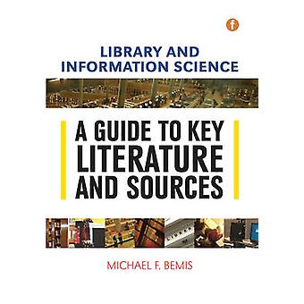 Library and Information Science - A Guide to Key Literature and Source
