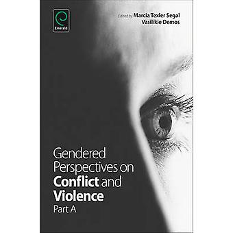 Gendered Perspectives on Conflict and Violence - Part A by Marcia Texl
