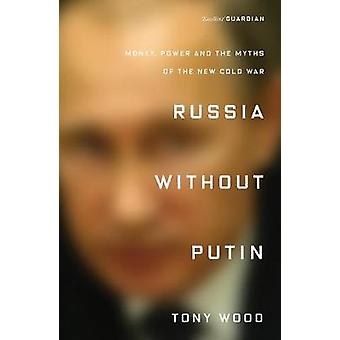 Russia Without Putin - Money - Power and the Myths of the New Cold War