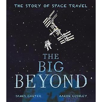 The Big Beyond - The Story of Space Travel door Aaron Cushley - 97818485