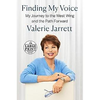 Finding My Voice - My Journey to the West Wing and the Path Forward by