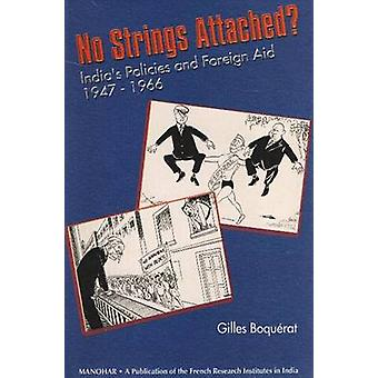 No Strings Attached? - India's Policies and Foreign Aid 1947-1966 by G