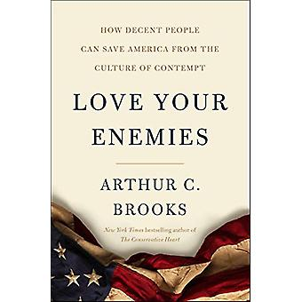 Love Your Enemies - How Decent People Can Save America from Our Cultur