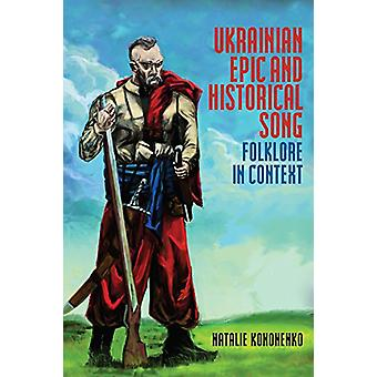 Ukrainian Epic and Historical Song - Folklore in Context by Natalie O.