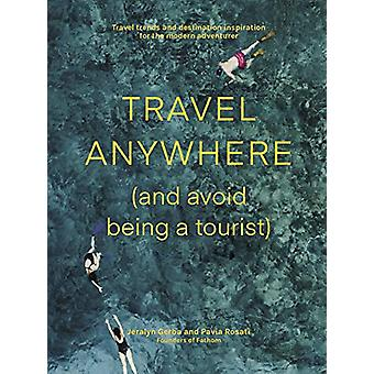 Travel Anywhere (and Avoid Being a Tourist) by Jeralyn Gerba - 978174