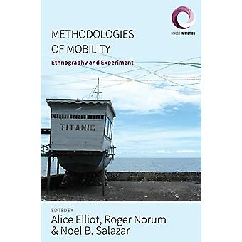 Methodologies of Mobility - Ethnography and Experiment by Alice Elliot