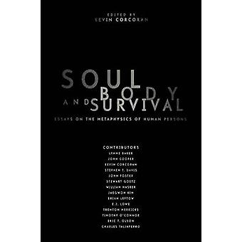 Soul Body and Survival  Essays on the Metaphysics of Human Persons by Edited by Kevin J Corcoran