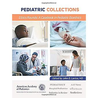 Ethics Rounds - A Casebook in Pediatric Bioethics by American Academy