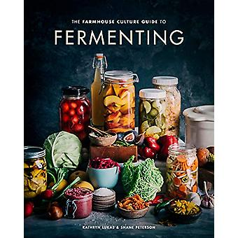 The Farmhouse Culture Guide to Fermenting - Crafting Live Cultured Foo