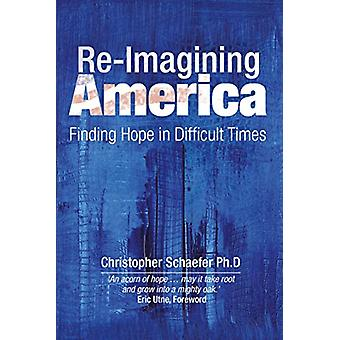 Re-Imagining America - Finding Hope in Difficult Times by Christopher