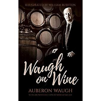 Waugh on Wine by Auberon Waugh - 9780704374614 Book