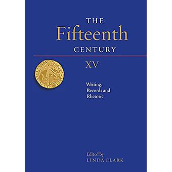 The Fifteenth Century XV - Writing - Records and Rhetoric by Linda Cl