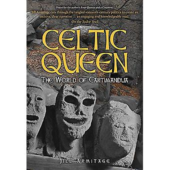 Celtic Queen - The World of Cartimandua by Jill Armitage - 97814456841