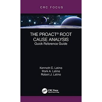 The PROACT R Root Cause Analysis by Latino & Kenneth C. APM Product Manager & GE Digital & Roanoke & VALatino & Mark A. President & Reliability Center & Inc. & Hopewell & VALatino & Robert J. CEO & Reliability Center & Inc. & Hopewell & VA