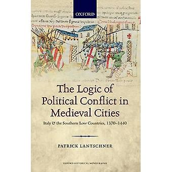 The Logic of Political Conflict in Medieval Cities by Lantschner & Patrick Lecturer & University College London