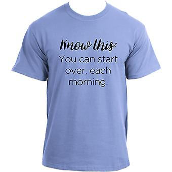 Know this: you can start over each morning I Inspirational quote T-shirt