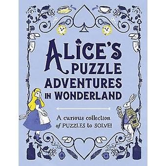 Alice's Puzzle Adventures in Wonderland A Curious Collection of Puzzles to Solve Puzzle Books