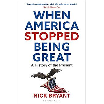 When America Stopped Being Great by Nick Bryant