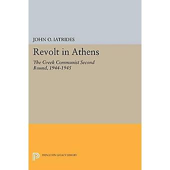 Revolt in Athens  The Greek Communist Second Round 19441945 by John O Iatrides & Foreword by William Hardy McNeill