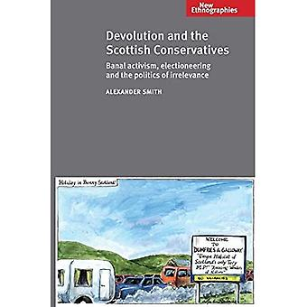 Devolution and the Scottish Conservatives: Banal Activism, Electioneering and the Politics of Irrelevance (New...