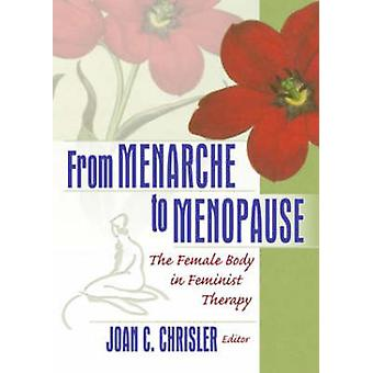 From Menarche to Menopause - The Female Body in Feminist Therapy by Jo