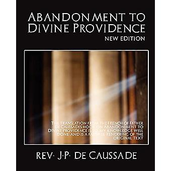 Abandonment to Divine Providence (New Edition) by J P De Caussade Rev