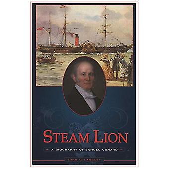 Steam Lion - A Biography of Samuel Cunard by John G Langley - 97818996