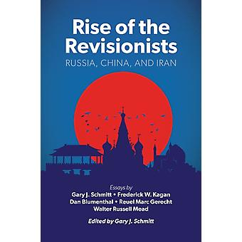 Rise of the Revisionists by Edited by Gary J Schmitt & Contributions by Dan Blumenthal & Contributions by Reuel Marc Gerecht & Contributions by Frederick W Kagan & Contributions by Walter Russell Mead