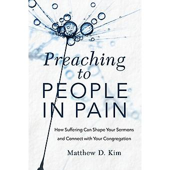 Preaching to People in Pain by Matthew D. Kim