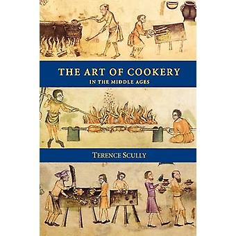 The Art of Cookery in the Middle Ages by Scully & Terence