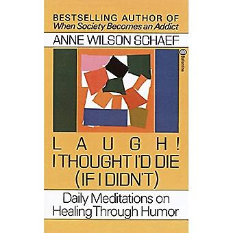 Laugh! I Thought I'd Die (If I Didn't): Daily Meditations on Healing Through Humor (If I Didn't : Daily Meditations on Healing Through Humor) (If I Didn't : Daily Meditations on Healing Through Humor)
