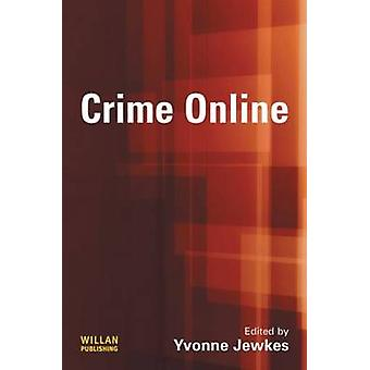 Crime Online Committing Policing and Regulating Cybercrime
