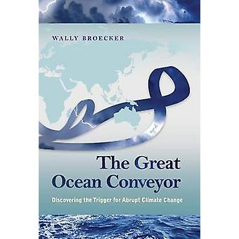 The Great Ocean Conveyor - Discovering the Trigger for Abrupt Climate