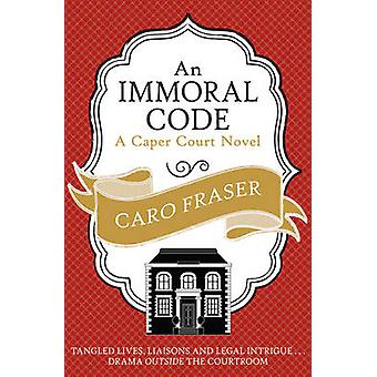An Immoral Code by Caro Fraser - 9780749014087 Book
