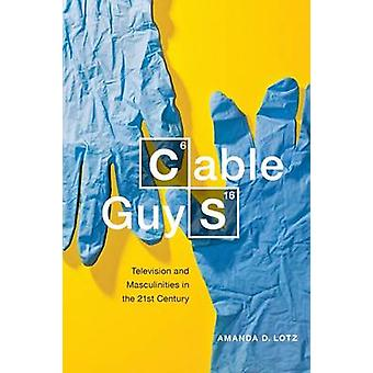 Cable Guys - Television and Masculinities in the 21st Century by Amand
