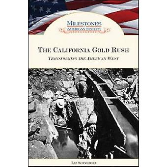 The California Gold Rush - Transforming the American West by Liz Sonne
