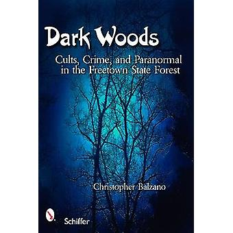 Dark Woods cultos crime e paranormal no Freetown State Forest por Christopher Balzano