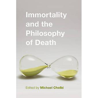Immortality and the Philosophy of Death by Michael Cholbi - 978178348