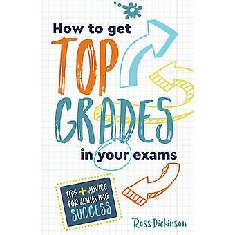 Wie man Top-Noten in Ihre Prüfungen - Tipps und Ratschläge zur Erreichung Su