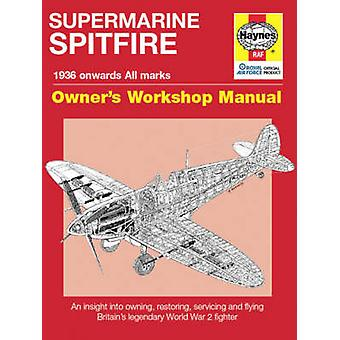 Spitfire Manual - An Insight into Owning - Restoring - Servicing and F