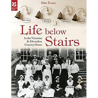 Life Below Stairs  in the Victorian and Edwardian Country House by Sian Evans