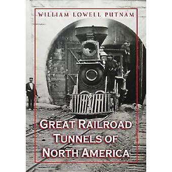 Great Railroad Tunnels of North America by Willam L. Putnam - 9780786